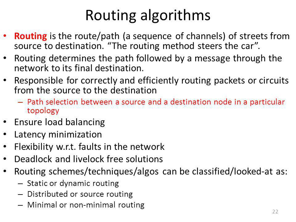 Routing algorithms Routing is the route/path (a sequence of channels) of streets from source to destination. The routing method steers the car .