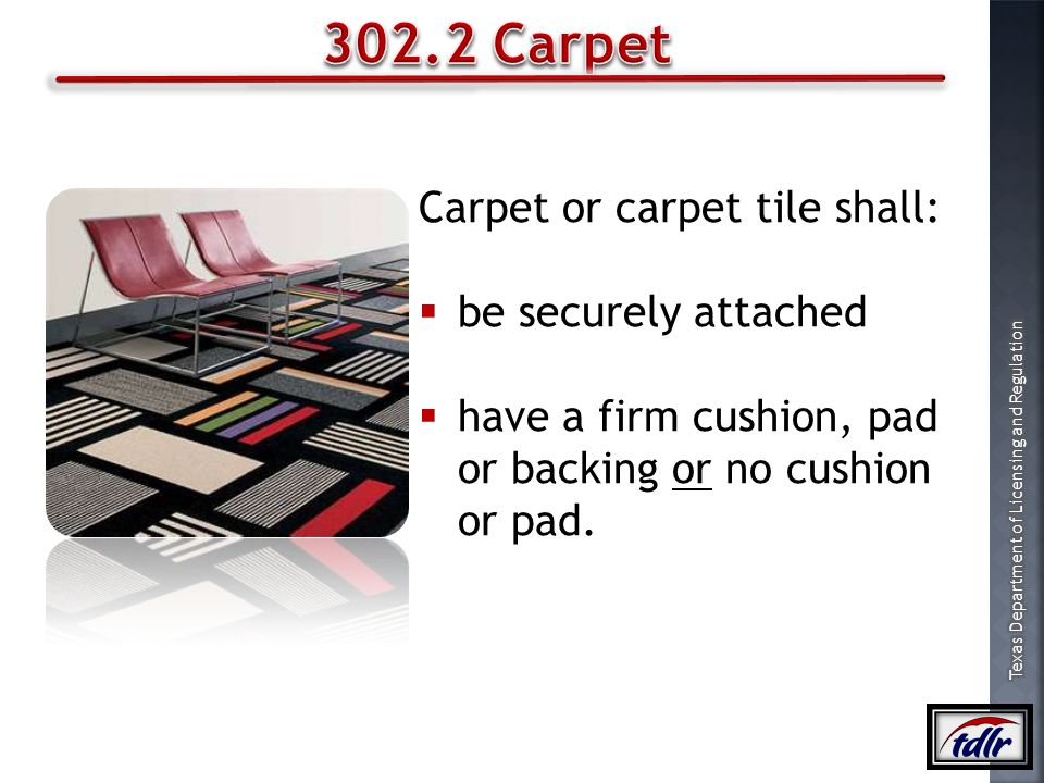 302.2 Carpet Carpet or carpet tile shall: be securely attached