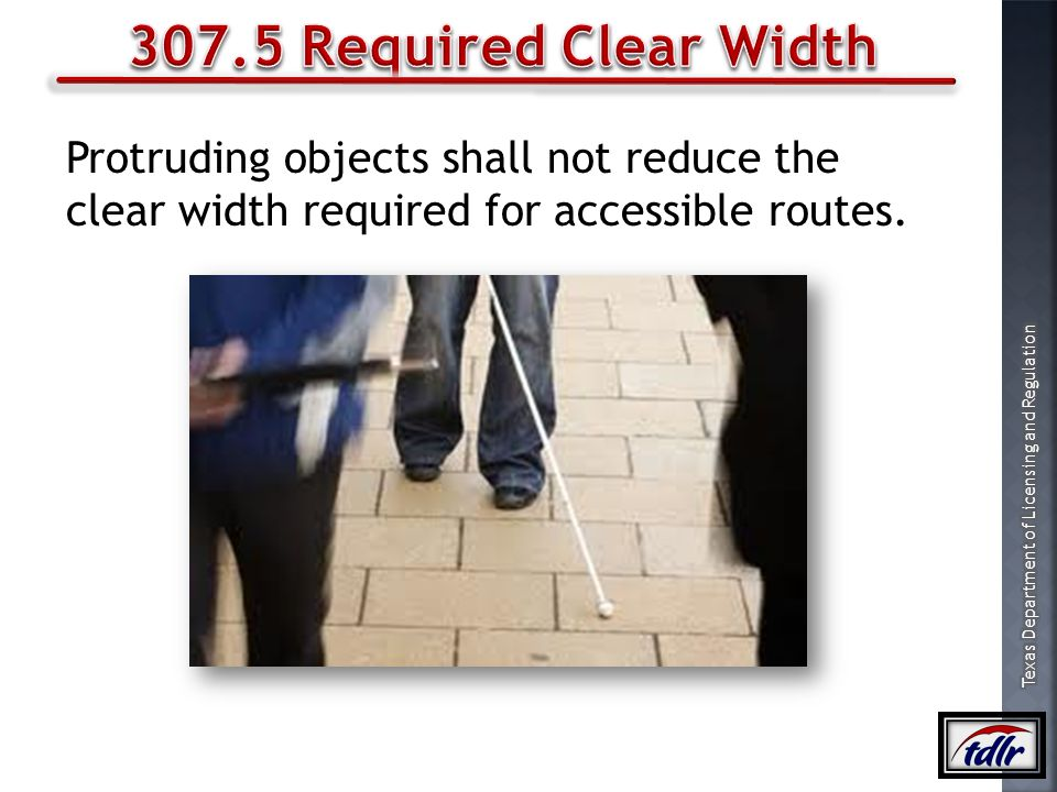 307.5 Required Clear Width Protruding objects shall not reduce the clear width required for accessible routes.