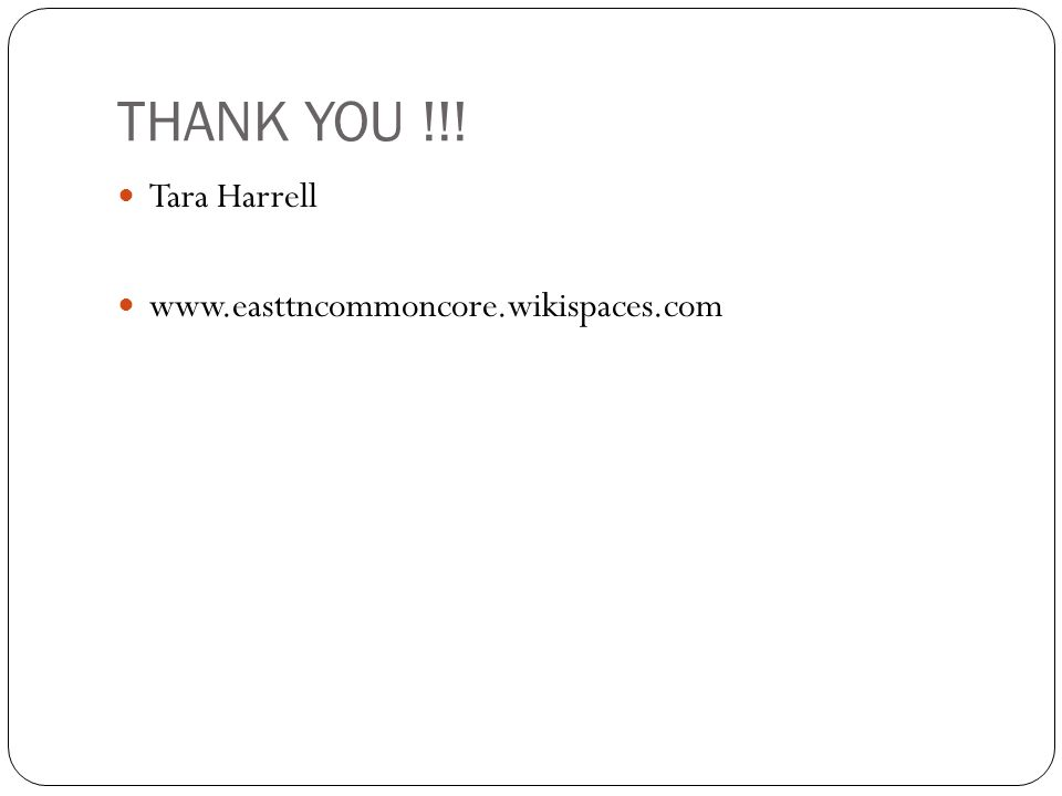 THANK YOU !!! Tara Harrell www.easttncommoncore.wikispaces.com