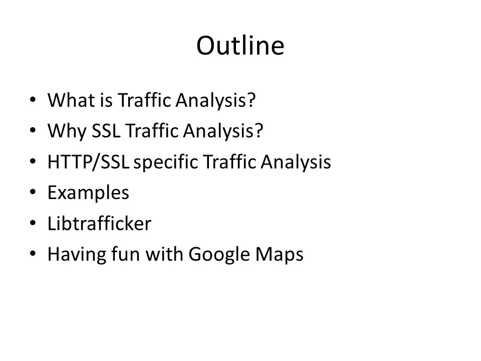Outline What is Traffic Analysis Why SSL Traffic Analysis