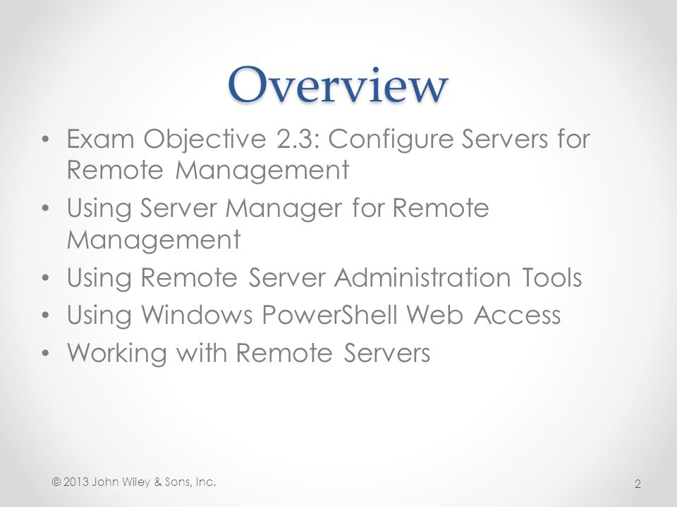 Overview Exam Objective 2.3: Configure Servers for Remote Management