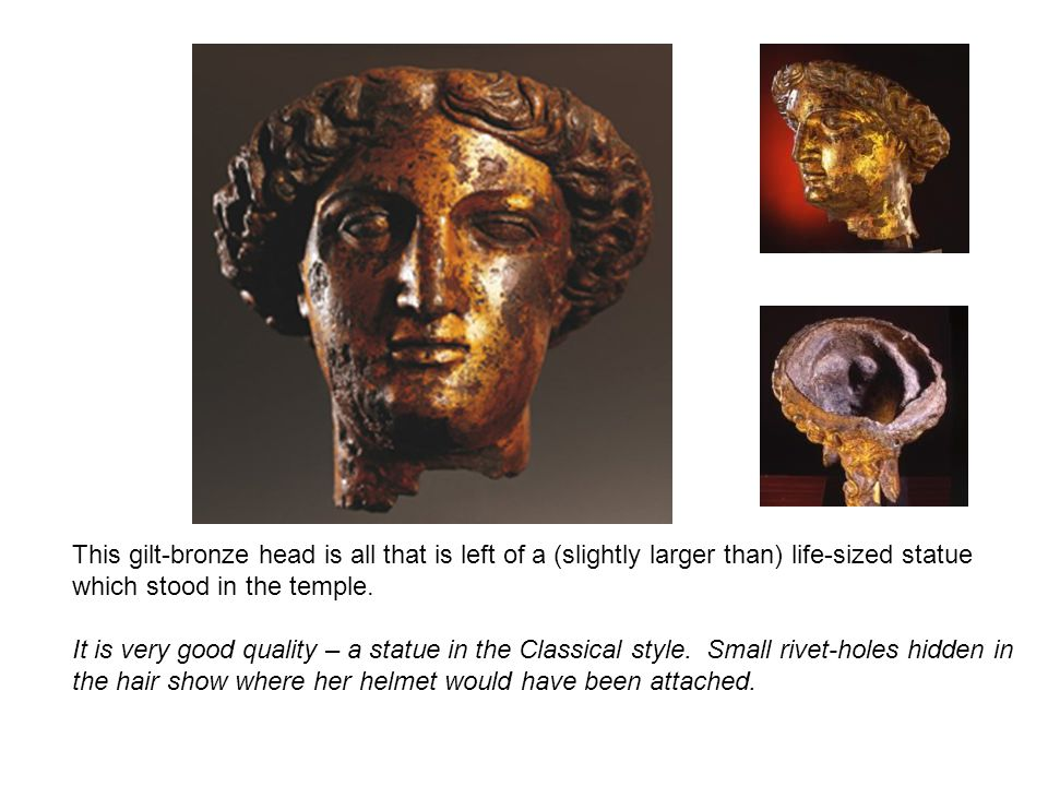This gilt-bronze head is all that is left of a (slightly larger than) life-sized statue which stood in the temple.