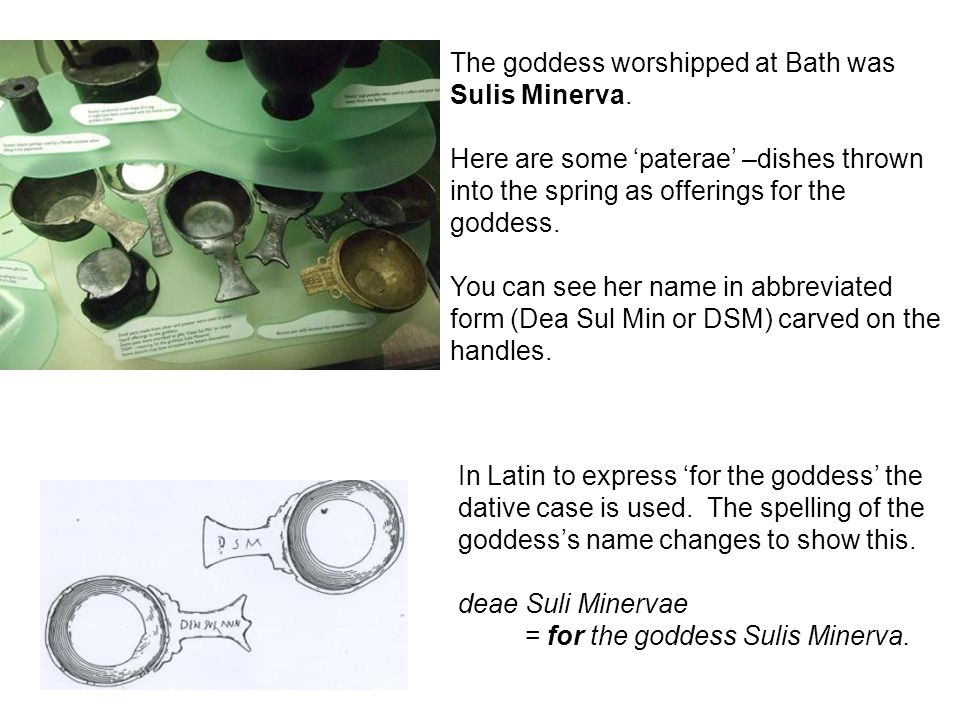 The goddess worshipped at Bath was Sulis Minerva.
