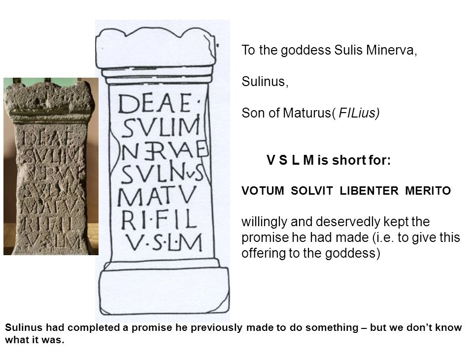 To the goddess Sulis Minerva, Sulinus, Son of Maturus( FILius)