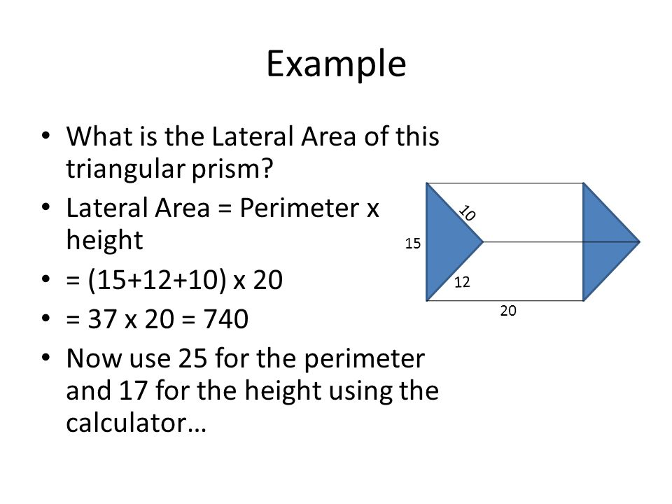 Example What is the Lateral Area of this triangular prism