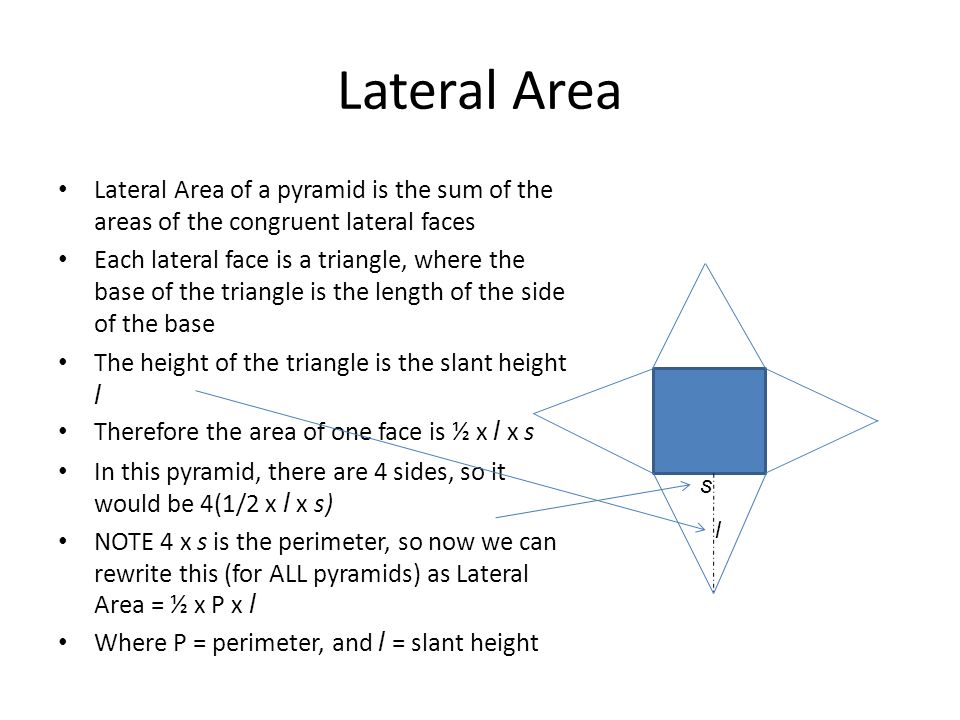 Lateral Area Lateral Area of a pyramid is the sum of the areas of the congruent lateral faces.