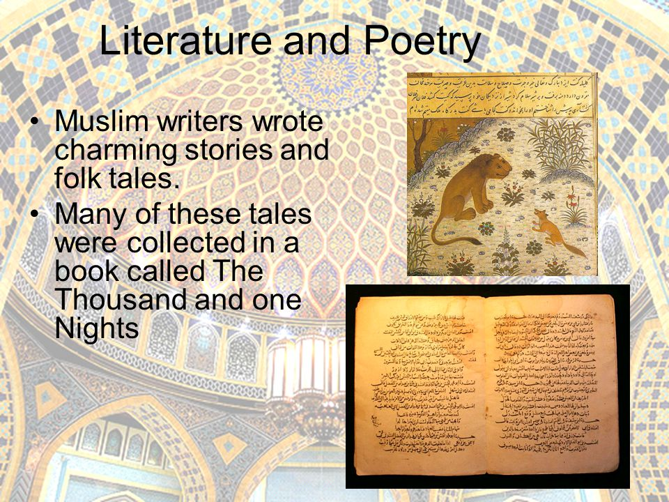 Literature and Poetry Muslim writers wrote charming stories and folk tales.