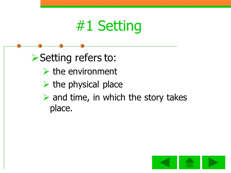 #1 Setting Setting refers to: the environment the physical place