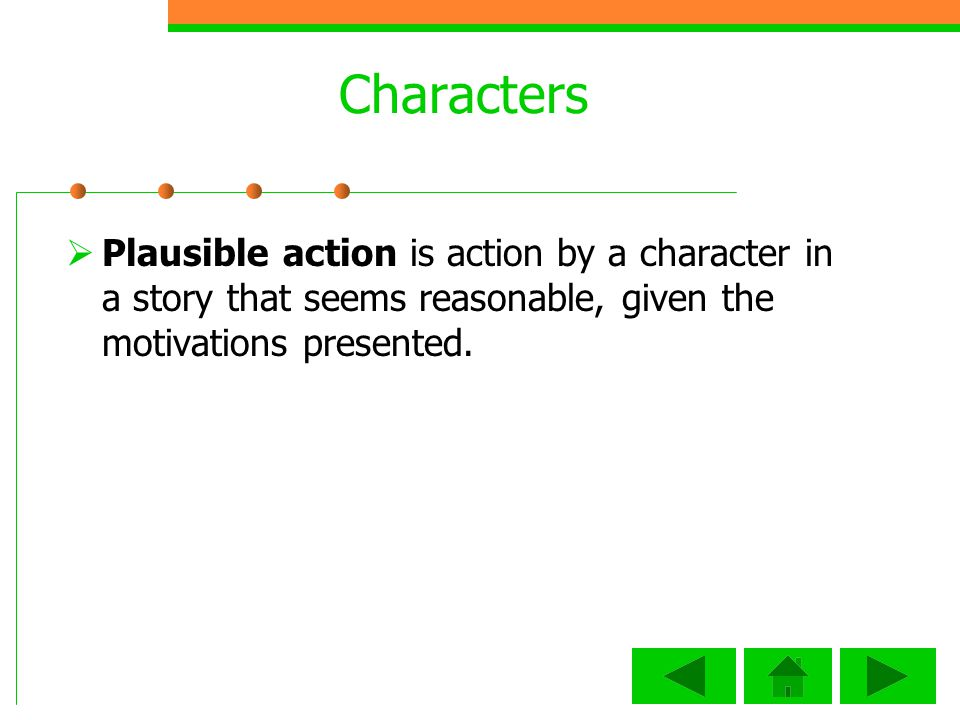 Characters Plausible action is action by a character in a story that seems reasonable, given the motivations presented.