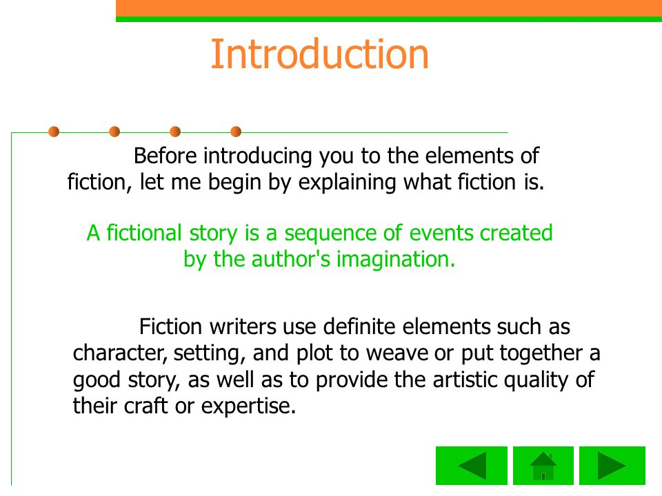 Introduction Before introducing you to the elements of fiction, let me begin by explaining what fiction is.