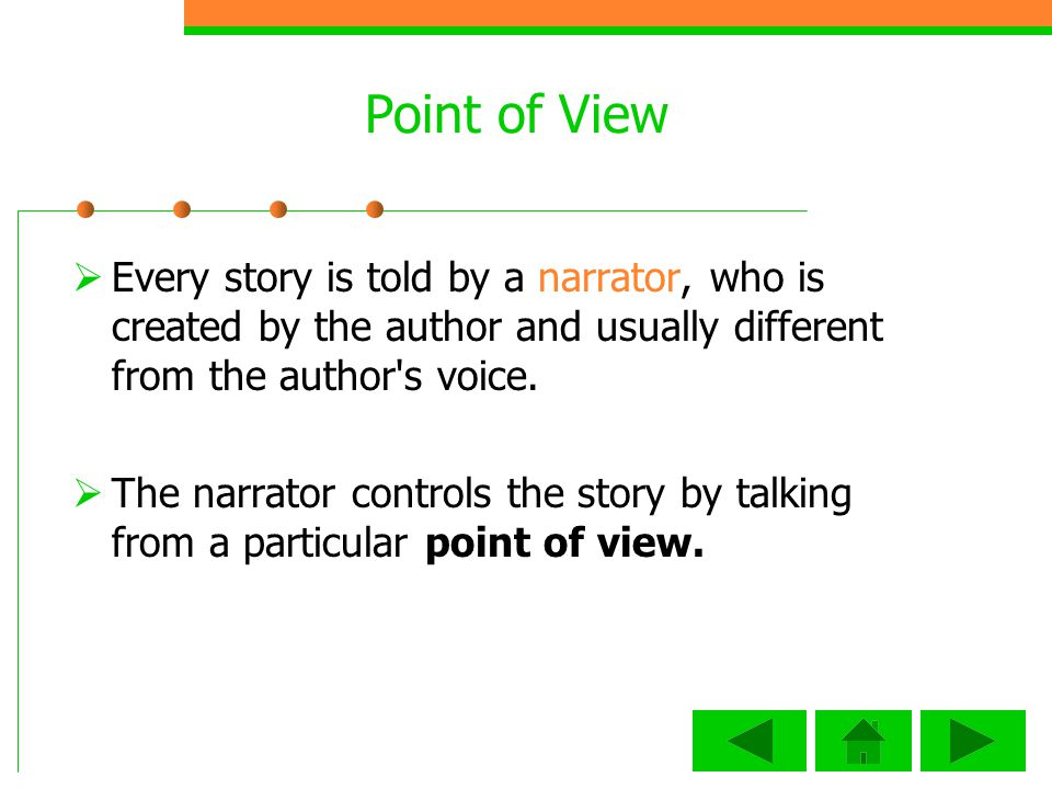 Point of View Every story is told by a narrator, who is created by the author and usually different from the author s voice.