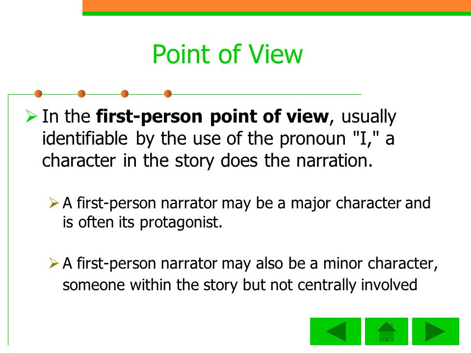 Point of View In the first-person point of view, usually identifiable by the use of the pronoun I, a character in the story does the narration.