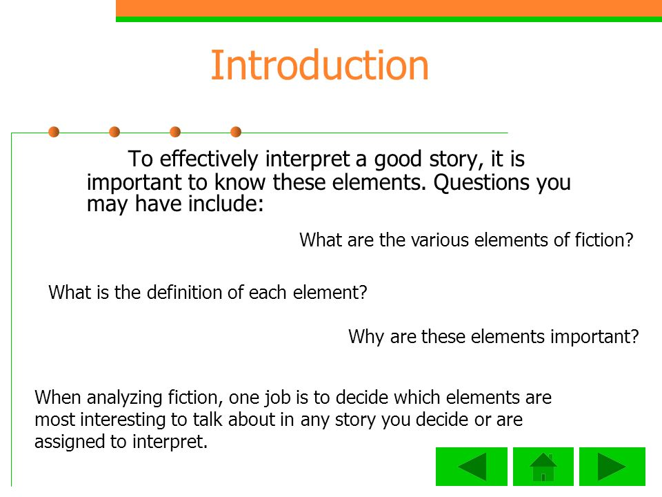 Introduction To effectively interpret a good story, it is important to know these elements. Questions you may have include: