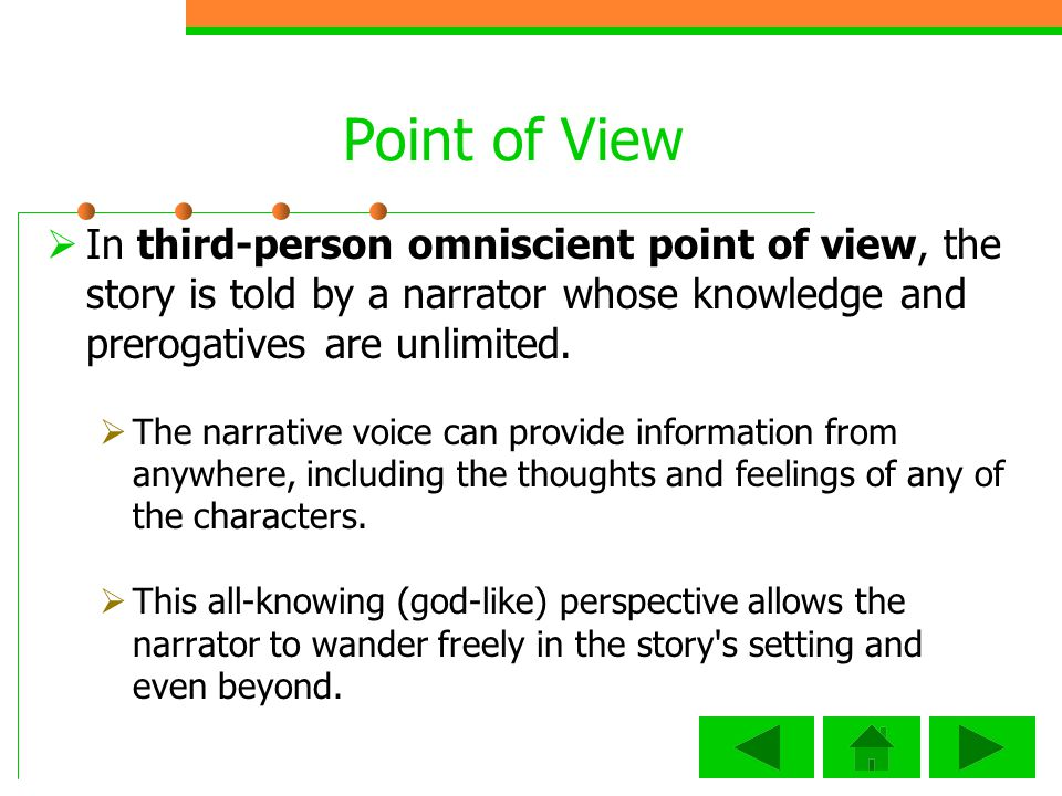 Point of View In third-person omniscient point of view, the story is told by a narrator whose knowledge and prerogatives are unlimited.
