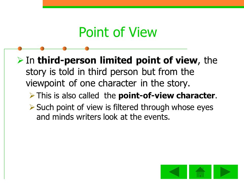 Point of View In third-person limited point of view, the story is told in third person but from the viewpoint of one character in the story.