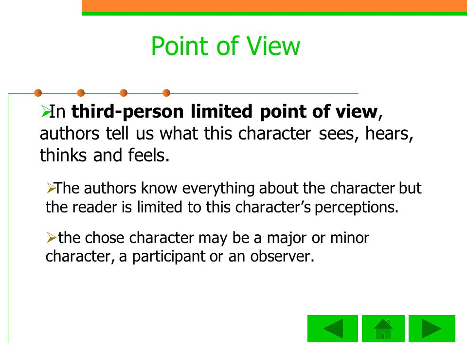 Point of View In third-person limited point of view, authors tell us what this character sees, hears, thinks and feels.