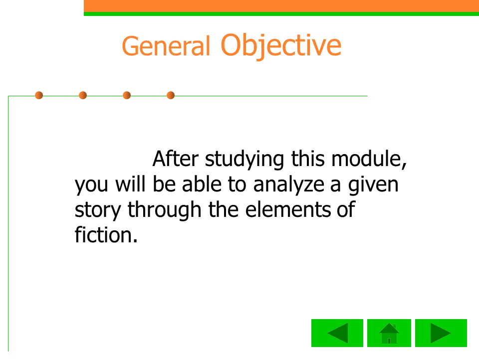General Objective After studying this module, you will be able to analyze a given story through the elements of fiction.