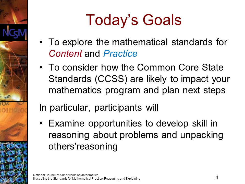 Today's Goals To explore the mathematical standards for Content and Practice.