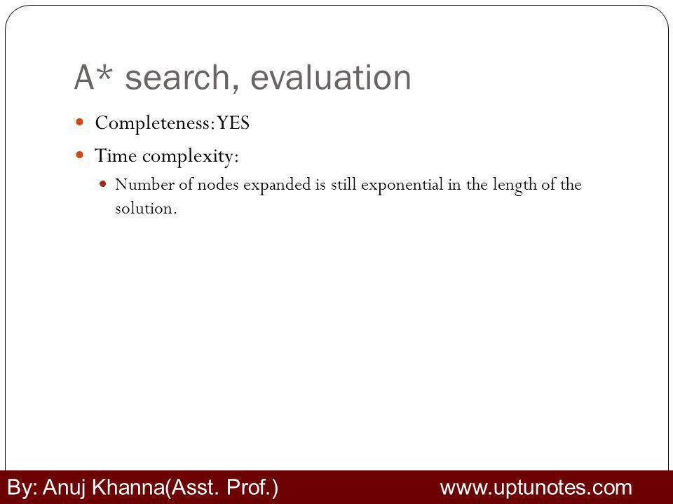 A* search, evaluation Completeness: YES Time complexity: