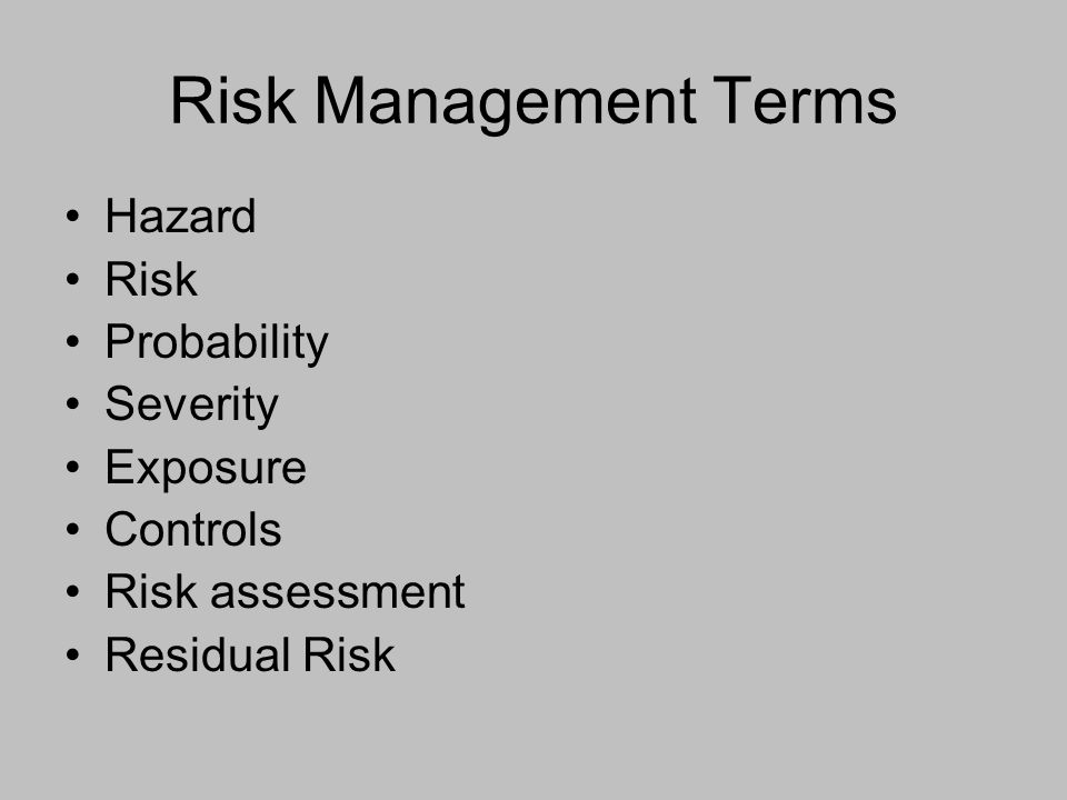 Risk Management Terms Hazard Risk Probability Severity Exposure