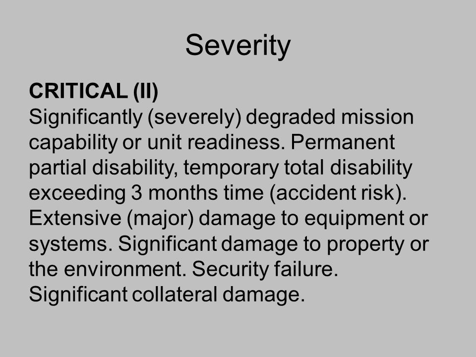 Severity CRITICAL (II) Significantly (severely) degraded mission