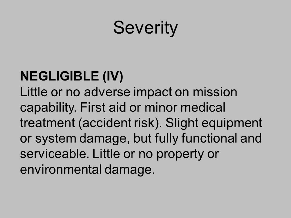 Severity NEGLIGIBLE (IV) Little or no adverse impact on mission