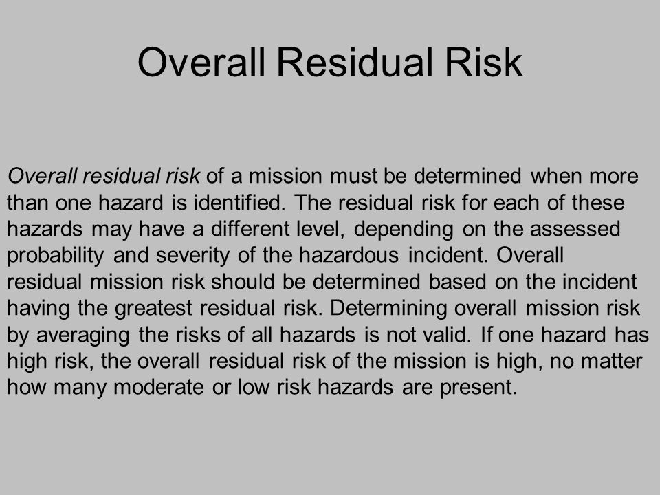 Overall Residual Risk Overall residual risk of a mission must be determined when more.
