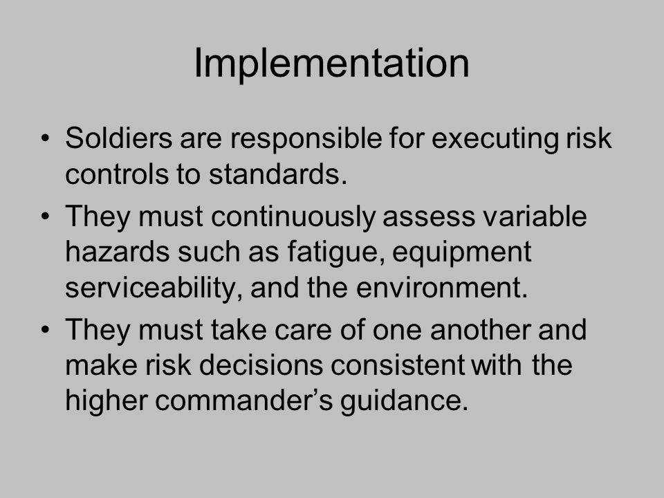 Implementation Soldiers are responsible for executing risk controls to standards.