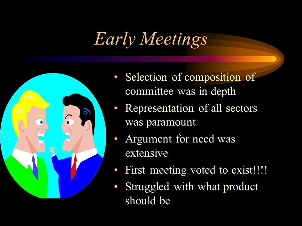 Early Meetings Selection of composition of committee was in depth