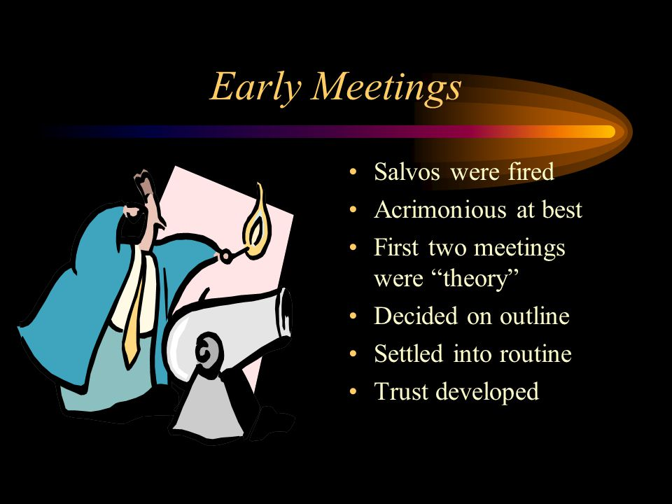 Early Meetings Salvos were fired Acrimonious at best