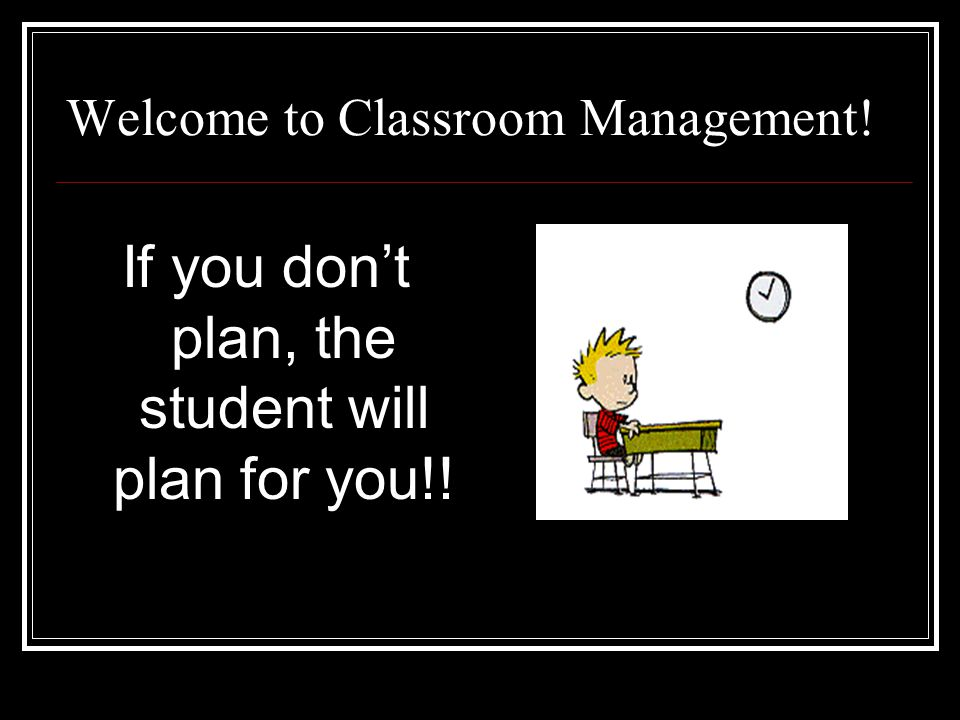 Welcome to Classroom Management!