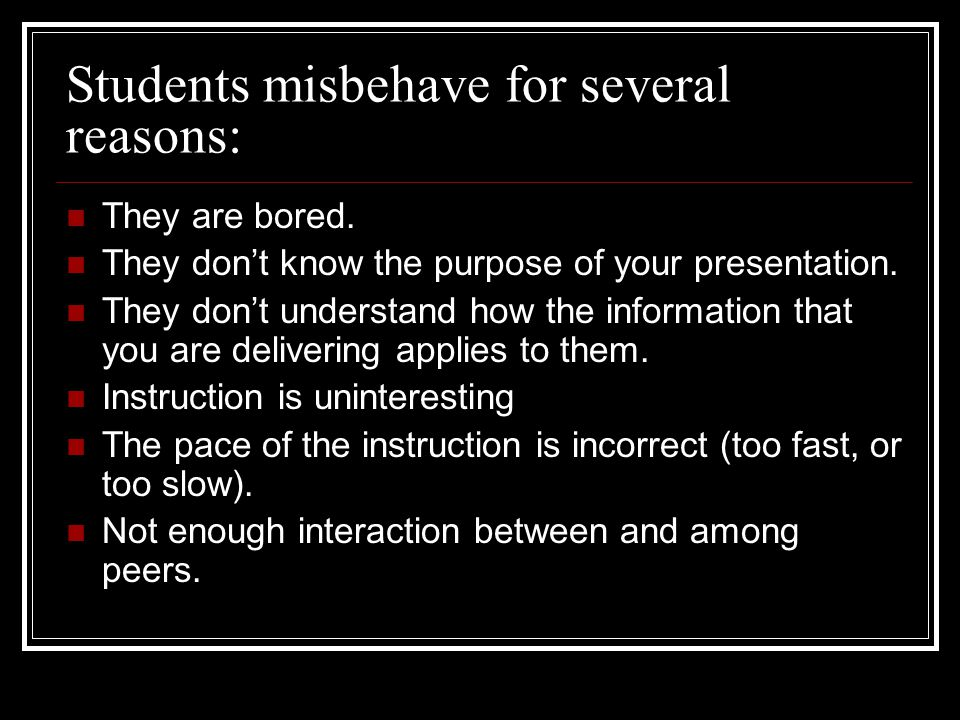 Students misbehave for several reasons: