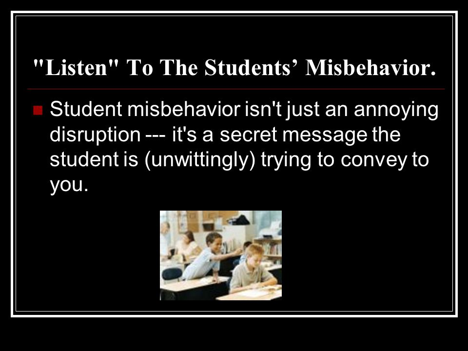 Listen To The Students' Misbehavior.