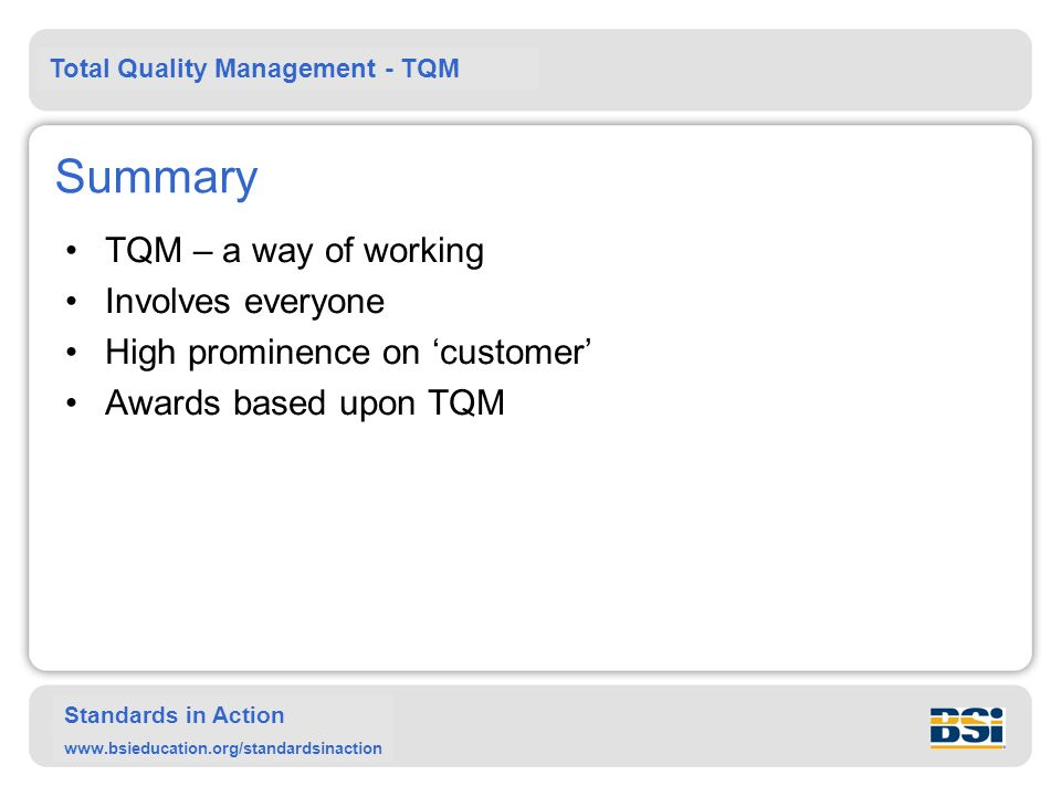 Summary TQM – a way of working Involves everyone