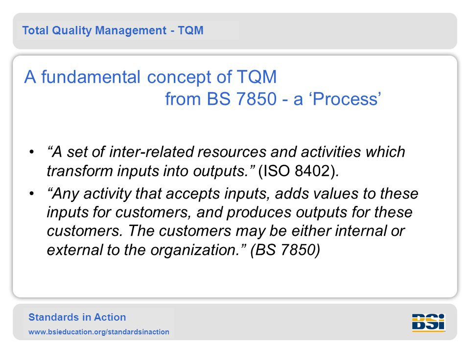 A fundamental concept of TQM from BS 7850 - a 'Process'