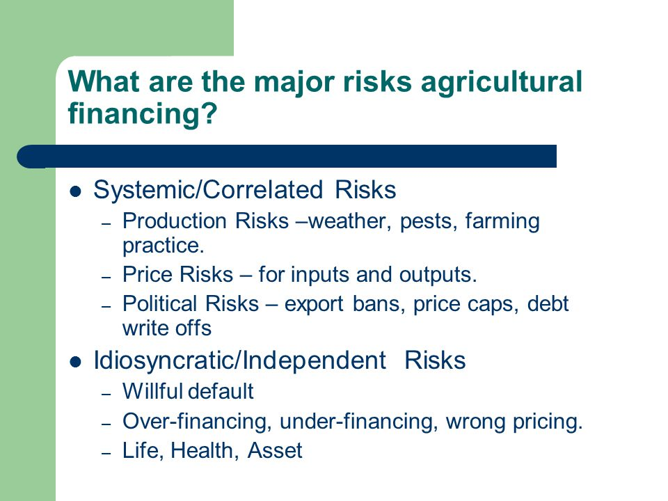 What are the major risks agricultural financing