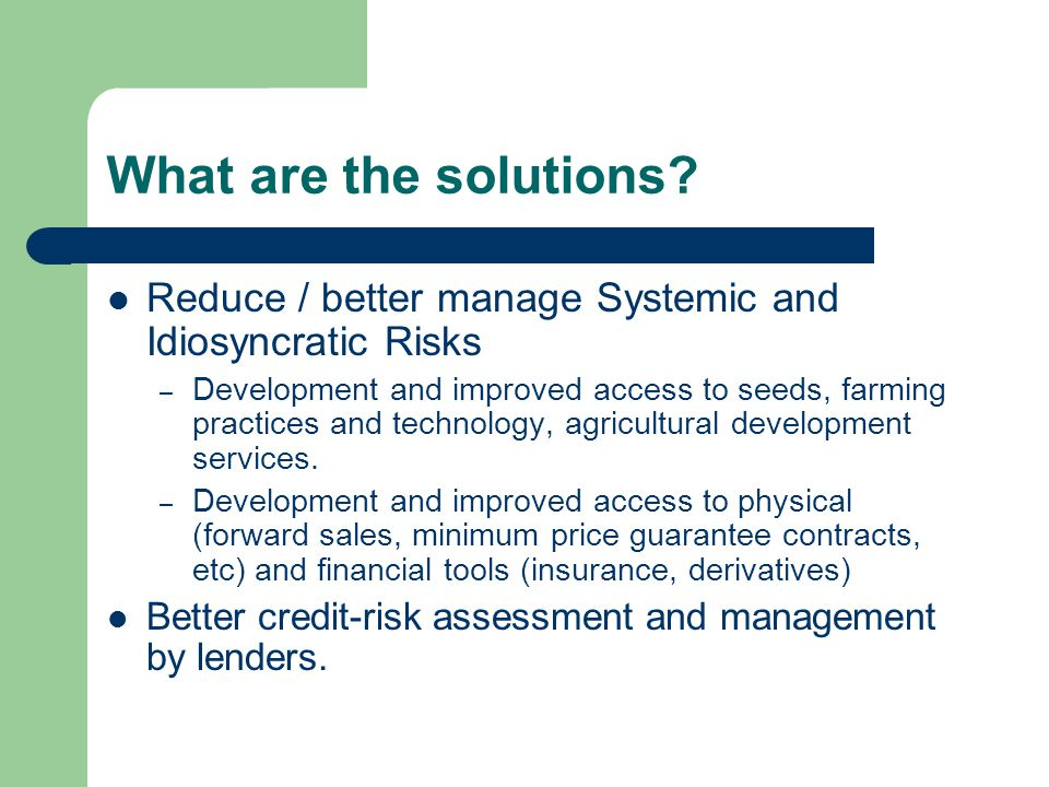 What are the solutions Reduce / better manage Systemic and Idiosyncratic Risks.