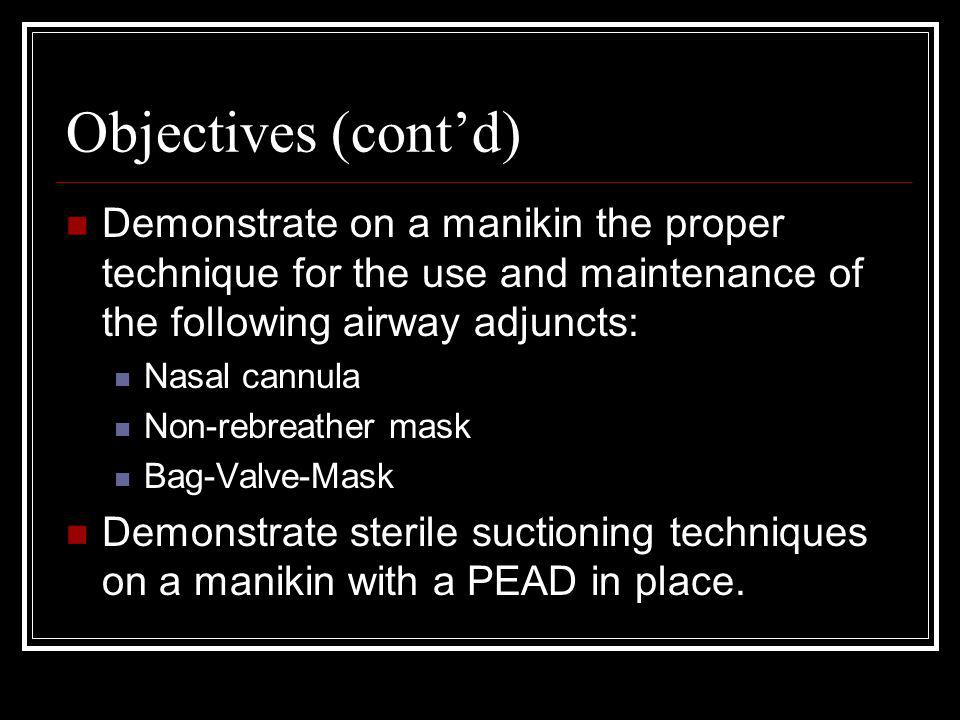 Objectives (cont'd) Demonstrate on a manikin the proper technique for the use and maintenance of the following airway adjuncts: