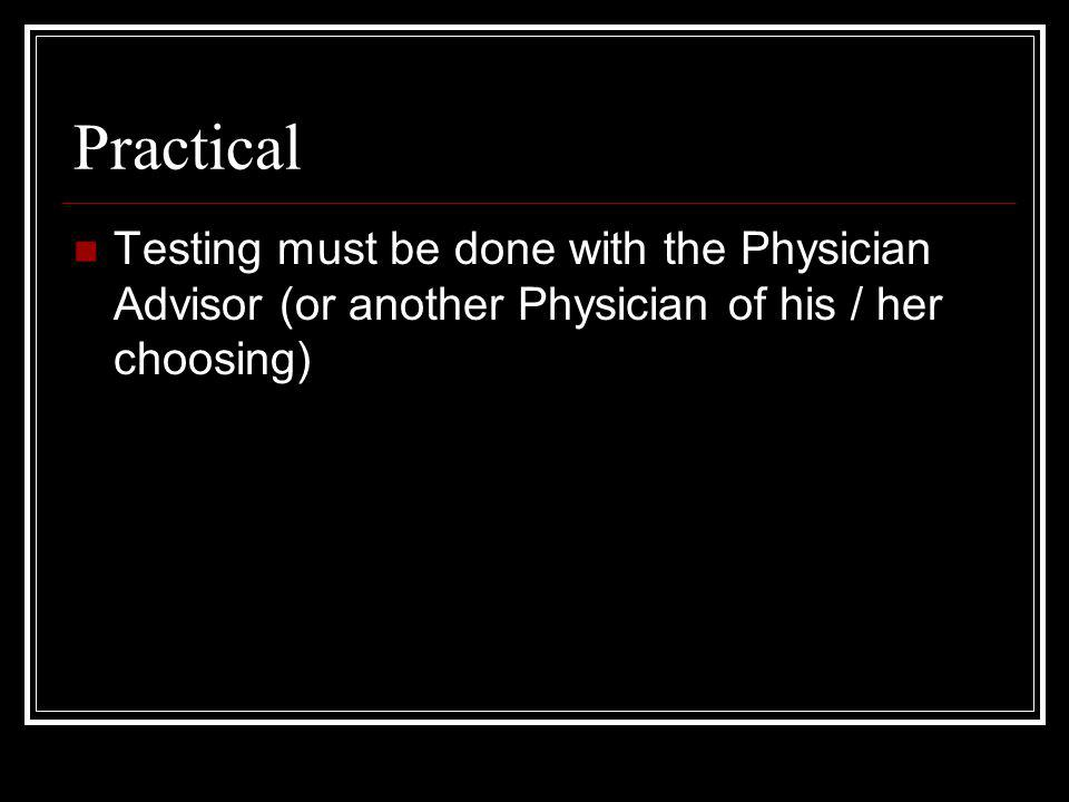 Practical Testing must be done with the Physician Advisor (or another Physician of his / her choosing)