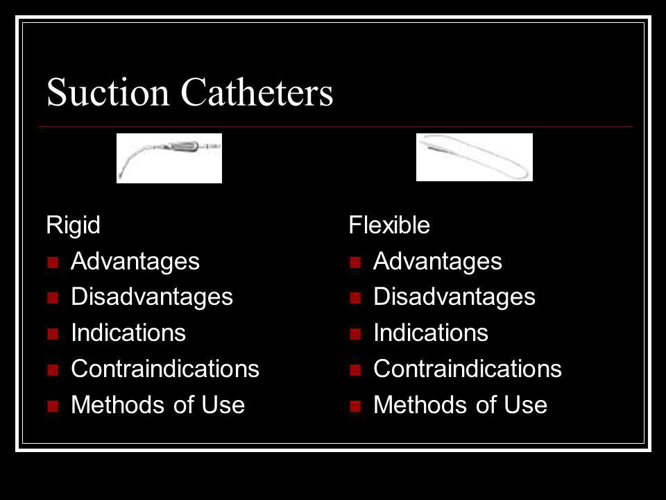 Suction Catheters Rigid Advantages Disadvantages Indications