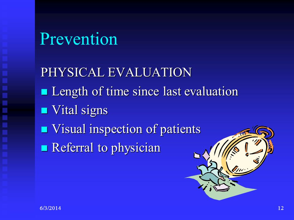 Prevention PHYSICAL EVALUATION Length of time since last evaluation