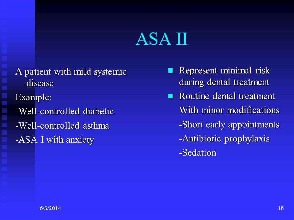 ASA II Represent minimal risk during dental treatment
