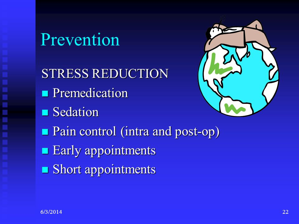 Prevention STRESS REDUCTION Premedication Sedation