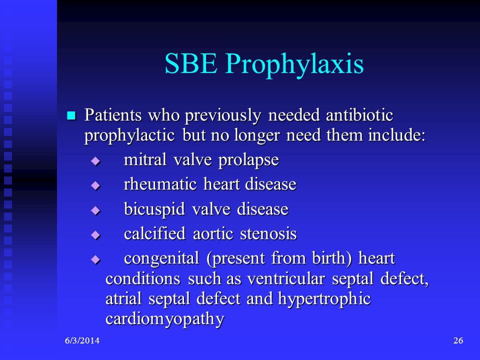 SBE Prophylaxis Patients who previously needed antibiotic prophylactic but no longer need them include: