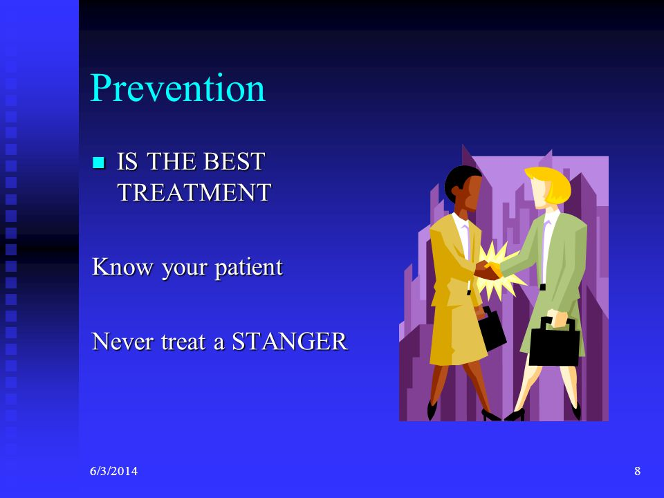 Prevention IS THE BEST TREATMENT Know your patient