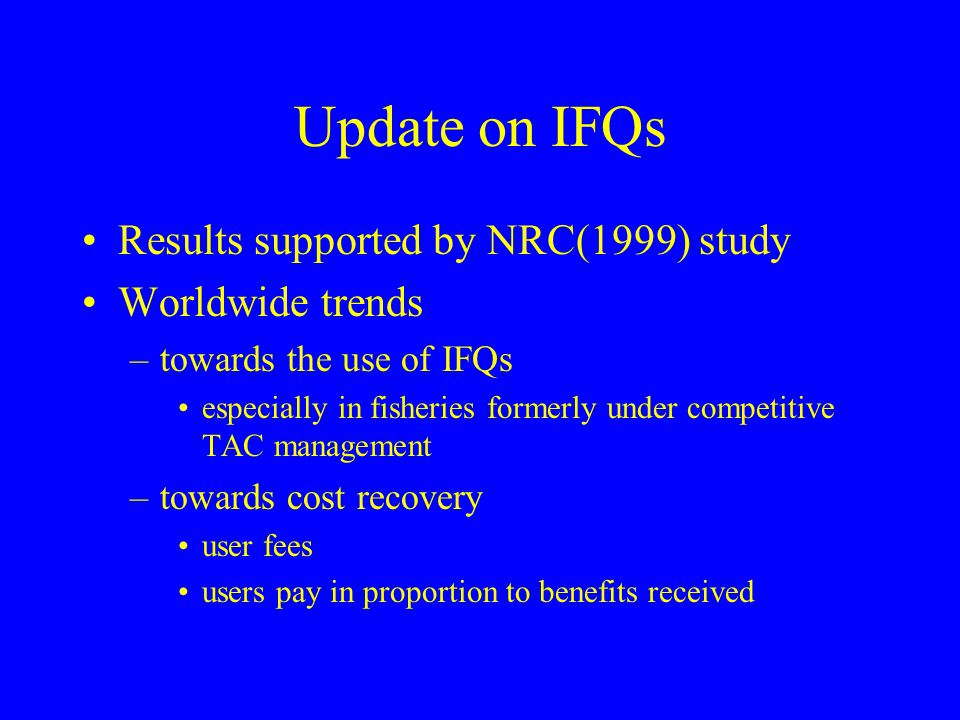 Update on IFQs Results supported by NRC(1999) study Worldwide trends