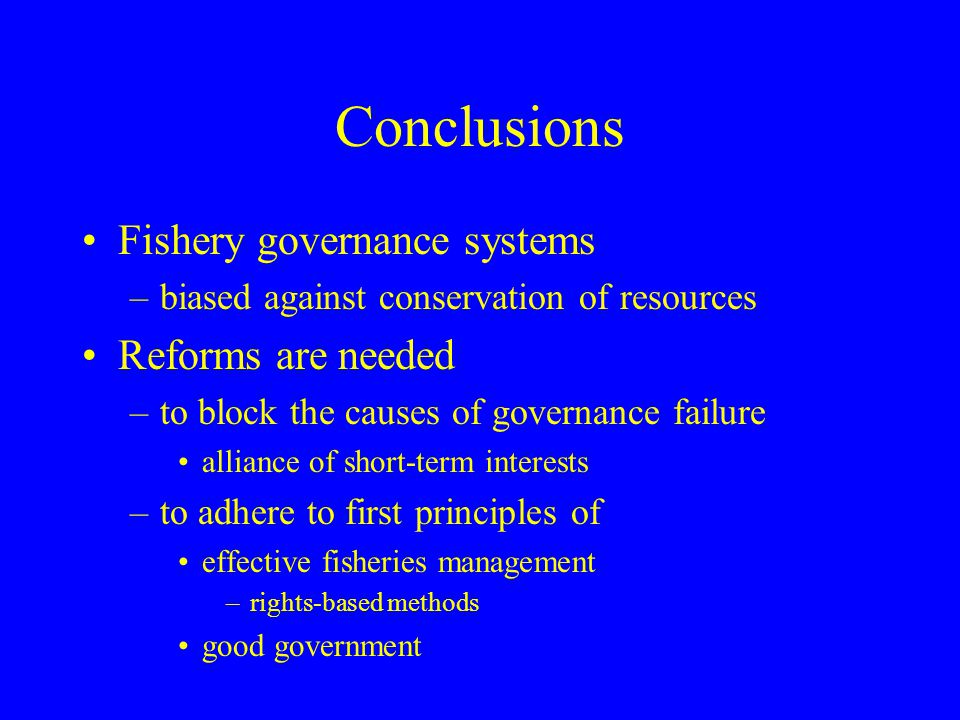 Conclusions Fishery governance systems Reforms are needed