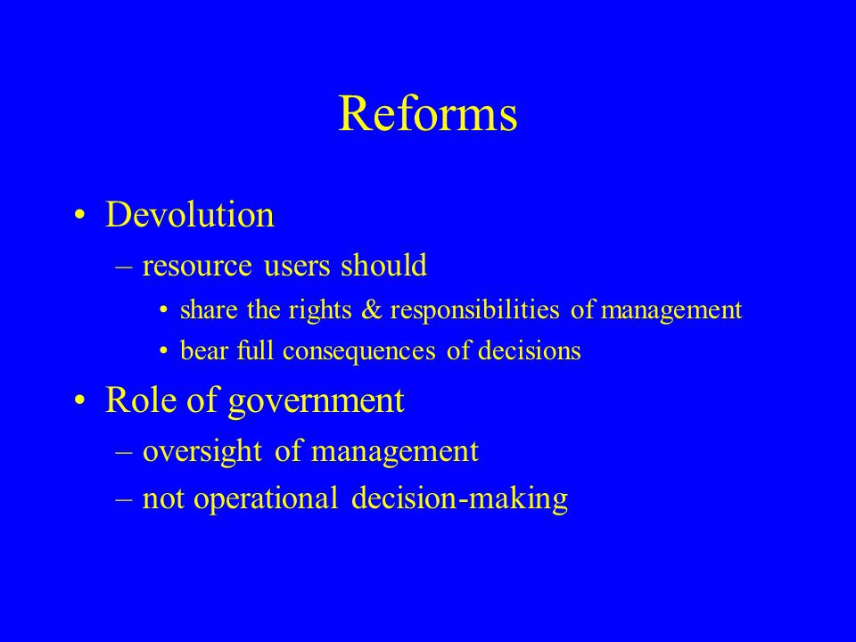 Reforms Devolution Role of government resource users should