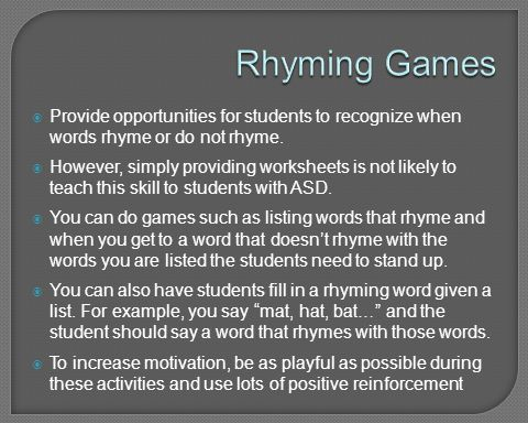 Rhyming Games Provide opportunities for students to recognize when words rhyme or do not rhyme.